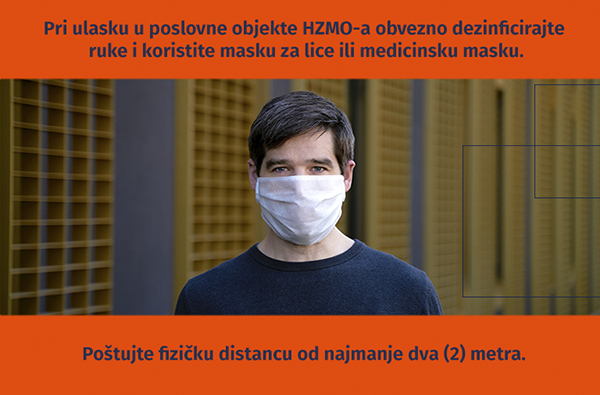 Pri ulasku u poslovne objekte HZMO-a obvezno dezinficirajte  ruke i koristite masku za lice ili medicinsku masku. Poštujte fizičku distancu od najmanje dva (2) metra.